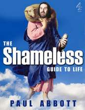 The Shameless Guide to Life