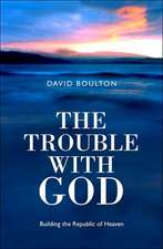 The Trouble with God:  Building the Republic of Heaven