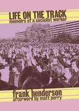 Life On The Track: Memoirs of a Socialist Worker