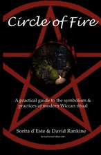 Circle of Fire - A Practical Guide to the Symbolism and Practices of Modern Wiccan Ritual (the Wicca Series)