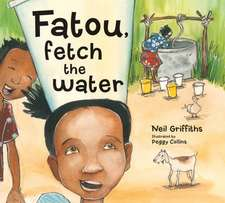 Fatou, Fetch the Water:  A Charming Story of the Joys of Both Giving and Receiving & Fun Facts about the Culture of Gambia.
