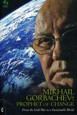 Mikhail Gorbachev:  From the Cold War to a Sustainable World