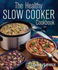 Flower, S: The Healthy Slow Cooker Cookbook