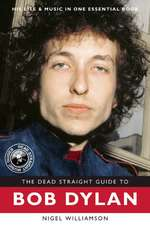 The Dead Straight Guide to Bob Dylan:  Seven Amazing Chelsea Gold Medal-Winning Designs