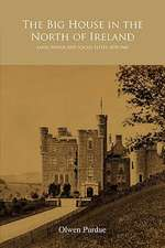 The Big House in the North of Ireland:  Land, Power and Social Elites 1878-1960