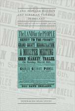 Land, Popular Politics and Agrarian Violence in Ireland: The Case of County Kerry,1872-86