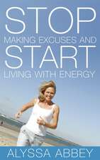 Stop Making Excuses and Start Living With Energy