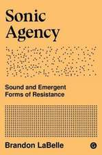 Sonic Agency – Sound and Emergent Forms of Resistance