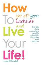 How to Get Off Your Backside and Live Your Life! 7 Simple Steps to Transform Your Life Using Nlp, Coaching and Hypnosis:  The Harrowing Stories of Parents Whose Children Were Sexually Abused