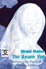 The Arcane Veil: Ten Discourses on The Craft & the History of Magic