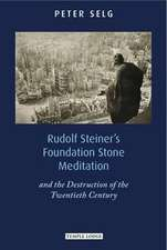 Rudolf Steiner's Foundation Stone Meditation:  And the Destruction of the Twentieth Century