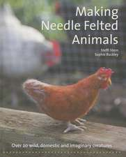 Making Needle Felted Animals:  Over 20 Wild, Domestic, and Imaginary Creatures