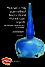 Medieval to Early Post-Medieval Tenements and Middle Eastern Imports:  Excavations at Plantation Place, City of London, 1997-2003