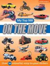 On the Move - My Top 100:  Excitement for Vehicle-Mad Youngsters - Over 100 Colourful, Easy-To-Peel Stickers
