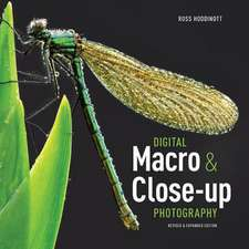 Digital Macro & Close-Up Photography:  The Expanded Guide