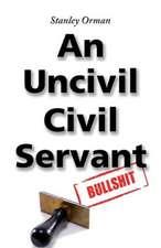 Stanley Orman an Uncivil Civil Servant:  A Study of the Popular Mind (Solis Classics)