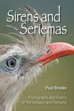 Sirens and Seriemas:  Photographs and Poems of the Amazon and Pantanal
