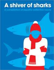 A Shiver of Sharks:  A Compilation of Aquatic Collective Nouns