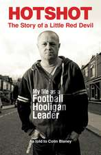 Hotshot: The Story of a Little Red Devil: My Life as a Football Hooligan Leader