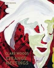 Clare Woods: Strange Meetings