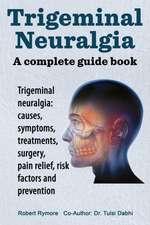 Trigeminal Neuralgia:  Causes, Symptoms, Treatments, Surgery,