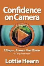 Confidence on Camera - 7 Steps to Present Your Power on Any Size Screen:  The Voice Behind Music's Greatest Stars