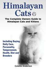 Himalayan Cats, the Complete Owners Guide to Himalayan Cats and Kittens Including Buying, Daily Care, Personality, Temperament, Health, Diet and Breed:  The Complete Owner's Guide to Mini Lop Bunnies, How to Care for Your Mini Lop Eared Rabbit, Including Breeding, Lifesp