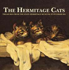 The Hermitage Cats: Treasures from the State Hermitage Museum, St Petersburg
