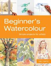 Beginner's Watercolour:  Simple Projects for Artists