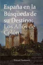 Espana En La Busqueda de Su Destino:  Los Anos de Colon