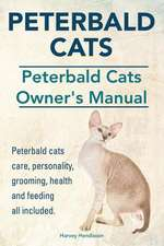 Peterbald Cats. Peterbald Cats Owners Manual. Peterbald Cats Care, Personality, Grooming, Health and Feeding All Included.