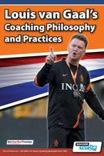 Louis Van Gaal's Coaching Philosophy and Practices:  Your Essential Guide from Puppy to Senior Dog