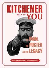 Kitchener Wants You: The Man, the Poster and the Legacy