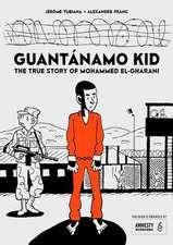 Guantanamo Kid:The True Story of Mohammed El-Gharani