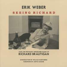 Seeing Richard: Rare and Previously Unpublished Images of Richard Brautigan