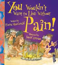 You Wouldn't Want to Live Without Pain!