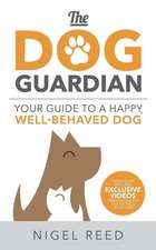 Dog Guardian: Your Guide to a Happy, Well-Behaved Dog