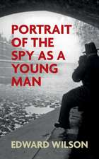 Portrait of the Spy as a Young Man