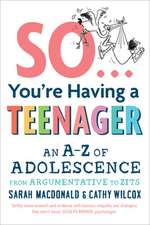 So You're Having a Teenager: An A-Z of Adolescence