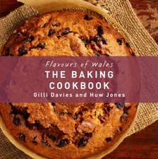 Flavours of Wales: The Baking Cookbook