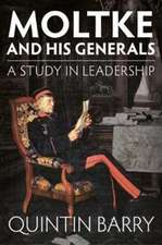 Moltke and His Generals: A Study in Leadership