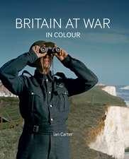 Britain at War in Colour: Air, Land and Sea