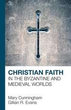 Christian Faith in the Byzantine and Medieval Worlds