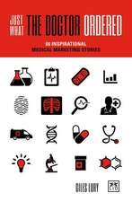 Just What the Doctor Ordered: 60 Inspirational Medical Marketing Stories