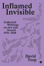 Inflamed Invisible – Collected Writings on Art and Sound, 1976–2018