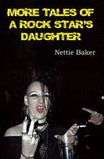 MORE TALES OF A ROCK STARS DAUGHTER