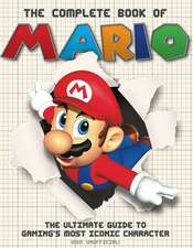 The Complete Book of Mario: The Ultimate Guide to Gaming's Most Iconic Character