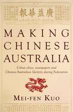 Making Chinese Australia: Urban Elites, Newspapers & Chinese-Australian Identity During Federation