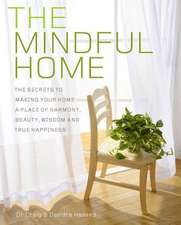 The Mindful Home:  The Secrets to Making Your Home a Place of Harmony, Beauty, Wisdom and True Happiness