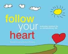 Follow Your Heart:  Everyday Wisdom for an Extraordinary Life